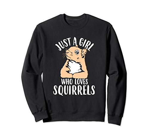 Just A Girl Who Loves Squirrels Sweatshirt Squirrel Lovers