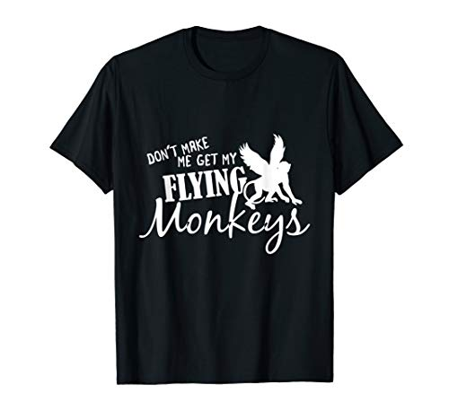 - Flying Monkeys T Shirt - Don't Make Me Get My Flying Monkeys