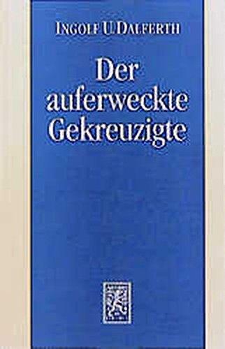 Der Auferweckte Gekreuzigte: Zur Grammatik Der Christologie (German Edition) by Mohr Siebeck