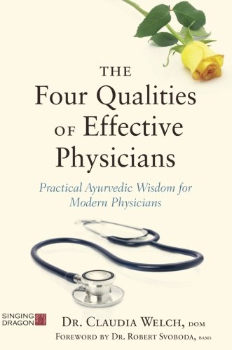 The Four Qualities of Effective Physicians: Practical Ayurvedic Wisdom for Modern Physicians (How the Art of Medicine Makes Effective Physicians) (Effective Medicine)