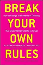 Jill Flynn,Kathryn Heath,Mary Davis Holt'sBreak Your Own Rules: How to Change the Patterns of Thinking that Block Women's Paths to Power [Hardcover]2011