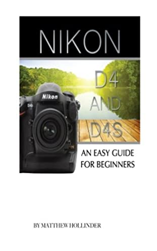 nikon d4 and d4s an easy guide for beginners matthew hollinder rh amazon com Nikon D4x Nikon D5 Wallpaper