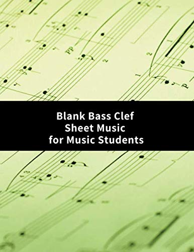 Blank Bass Clef Sheet Music For Music Students: Music Composition Practice Journal Notebook Notepad, Blank Staff Manuscript Paper Template, Song ... 8.5