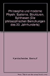 Philosophie und moderne Physik. Systeme - Strukturen - Synthesen
