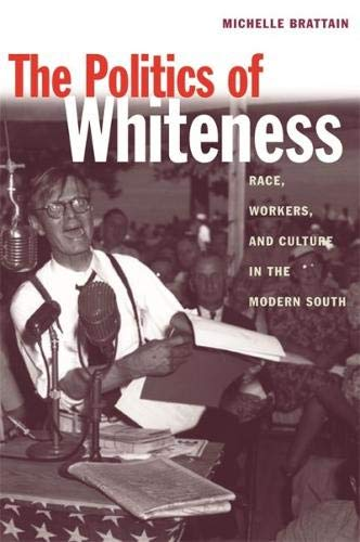 The Politics of Whiteness: Race, Workers, and Culture in the Modern South (Economy and Society in the Modern South Ser.)