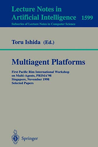 Multiagent Platforms: First Pacific Rim International Workshop on Multi-Agents, PRIMA'98, Singapore, November 23, 1998, Selected Papers (Lecture Notes in Computer Science)