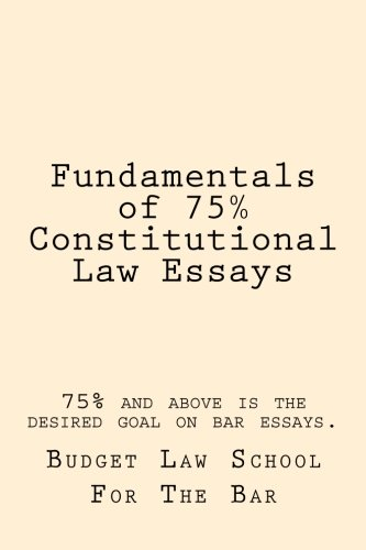 Fundamentals of 75% Constitutional Law Essays: 75% and above is the desired goal on bar essays. ebook