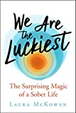 img - for We Are the Luckiest: The Surprising Magic of a Sober Life book / textbook / text book