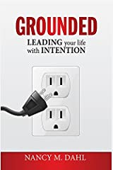 Grounded: Leading Your Life With Intention Hardcover