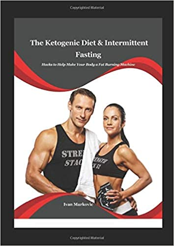 The Ketogenic Diet and Intermittent Fasting: Hacks to Help Make Your Body a Fat Burning Machine