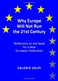 Why Europe Will Not Run the 21st Century : Reflections on the Need for A New European Federation, Volpi, Valerio, 1443829129