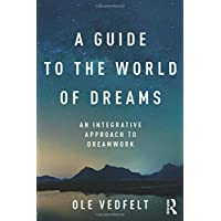 A Guide to the World of Dreams: An Integrative Approach to Dreamwork
