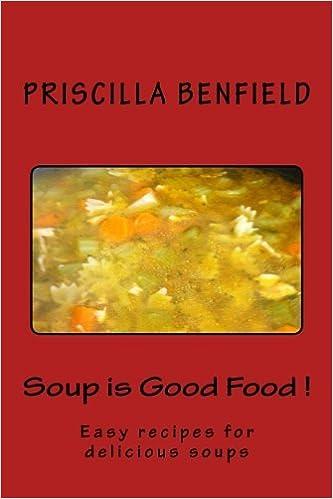 Soup Is Good Food Priscilla Benfield 9781508482871 Amazoncom Books