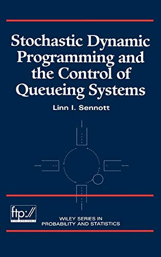 Stochastic Dynamic Programming and the Control of Queueing Systems (Wiley Series in Probability and Statistics)