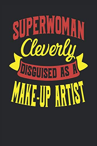 Superwoman Cleverly Disguised As A Make-up Artist: Make-up Artist Notebook   Make-up Artist Journal   Handlettering   Logbook   110 Journal Paper Pages   6 x -