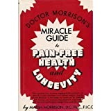 Doctor Morrison's Miracle Guide to Pain-Free Health and Longevity, Marsh Morrison, 0132163411