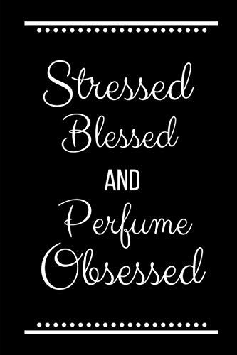 Stressed Blessed Perfume Obsessed: Funny Slogan -120 Pages 6 x 9