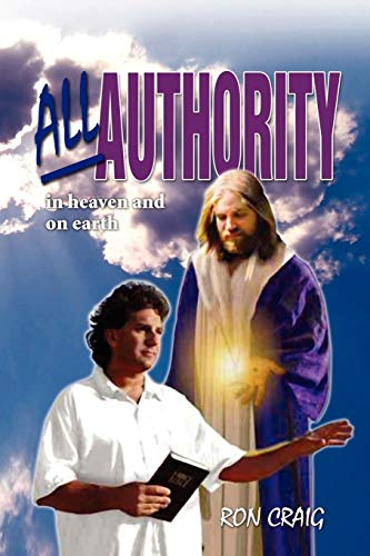 ALL AUTHORITY In heaven and on earth: Scriptural view of authority (All Authority In Heaven And On Earth)
