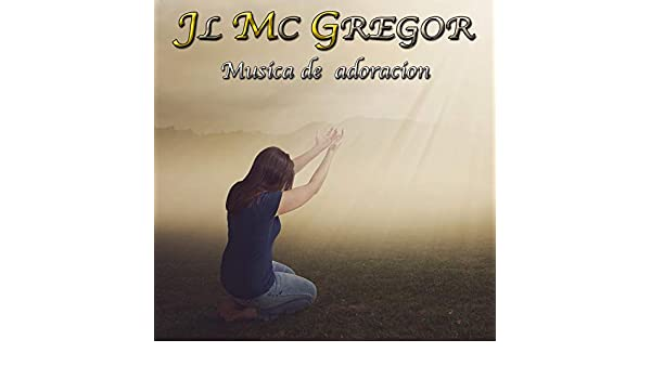 Música De Adoración by Jl Mc Gregor on Amazon Music - Amazon.com
