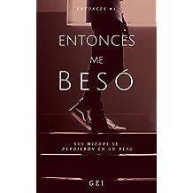 Entonces, me besó (Spanish Edition)
