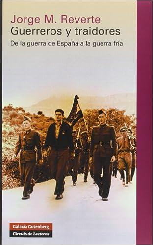 Guerreros y traidores: De la guerra de España a la Guerra Fría Historia: Amazon.es: Martínez Reverte, Jorge: Libros