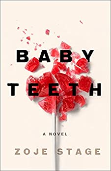 Baby Teeth: A Novel by [Stage, Zoje]