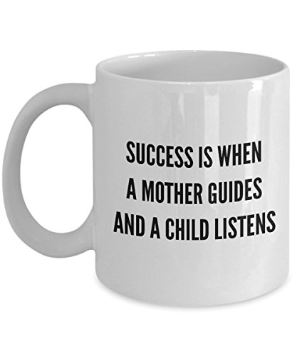 Success Is When A Mother Guides And A Child Listens, 11Oz Coffee Mug Unique Gift Idea Coffee Mug - Father's Day/Birthday/Christmas Present