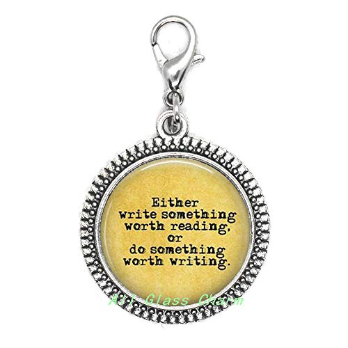 AllGlassCharm Quote:Either Write Something Worth Reading,or do Something Worth Writing-Writer Zipper Pull-Writer Lobster Clasp,AS012