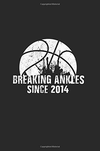 Breaking Ankles Since 2014: Gifts For Basketball Players, Blank Lined Journal Notebook, 6 x 9 (Journals To Write In) (V2)