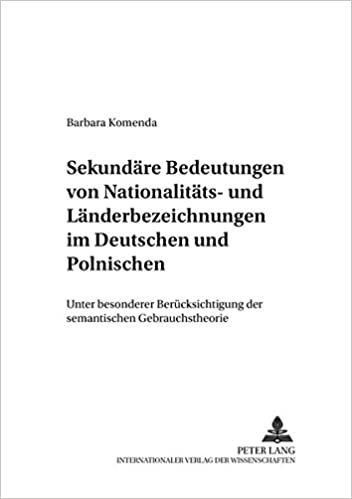 Book Sekundaere Bedeutungen Von Nationalitaets- Und Laenderbezeichnungen Im Deutschen Und Polnischen: Unter Besonderer Beruecksichtigung Der Semantischen ... (Danziger Beitrage Zur Germanistik)