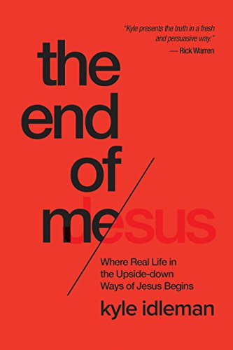 The End of Me: Where Real Life in the Upside-Down Ways of Jesus Begins cover