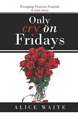 Coercive Control (Only Cry on Fridays: Escaping Coercive Control A true story)