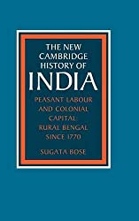 The New Cambridge History of India, Volume 3, Part 2~ Peasant Labour and Colonial Capital~ Rural Bengal since 1770
