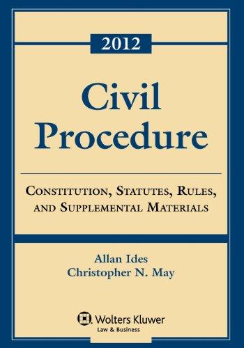 Civil Procedure: Constitution, Statutes, Rules, and Supplemental Materials, 2012