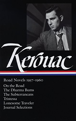 Jack Kerouac: Road Novels 1957-1960: On the Road / The Dharma Bums / The Subterraneans / Tristessa / Lonesome Traveler / Journal Selections (Library of -