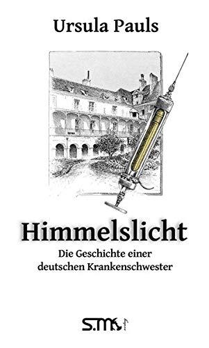 Himmelslicht - Die Geschichte einer deutschen Krankenschwetser
