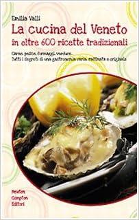 Amazon.it: La cucina del Veneto in oltre 600 ricette tradizionali ...