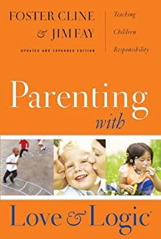 Parenting with Love and Logic: Teaching Children Responsibility by [Fay, Jim, Cline, MD, Foster]