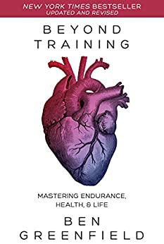 Beyond Training: Mastering Endurance, Health & Life by [Greenfield, Ben]