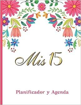 Mis 15 Planificador Y Agenda: Organizador y Agenda para ...
