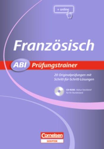 Abi Prüfungstrainer: Französisch: Buch mit CD-ROM. 20 Originalprüfungen mit Schritt-für-Schritt-Lösungen