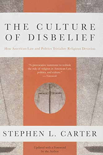 The Culture of Disbelief: How American Law and Politics Trivialize Religious Devotion
