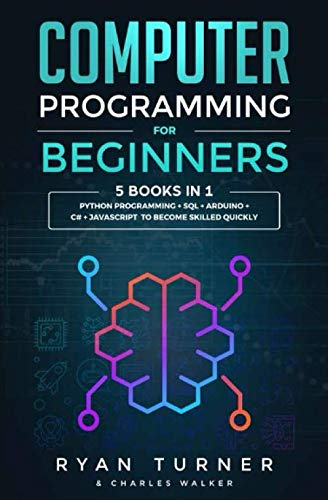 Computer Programming for Beginners: 5 books in 1 – Python programming + SQL + Arduino + C# + Javascript to become skilled faster
