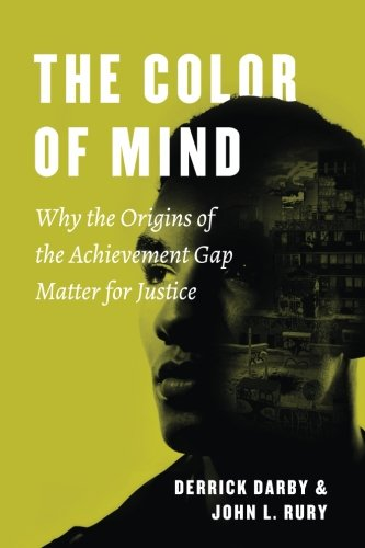 The Color of Mind: Why the Origins of the Achievement Gap Matter for Justice (History and Philosophy of Education Series)