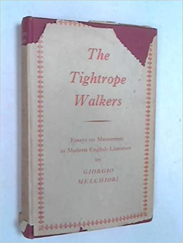 the tightrope walkers  essays on mannerism in modern english  the tightrope walkers  essays on mannerism in modern english literature  giorgio melchiori amazoncom books