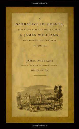 A Narrative of Events, since the First of August, 1834, by James Williams, an Apprenticed Labourer in Jamaica (Latin America Otherwise)