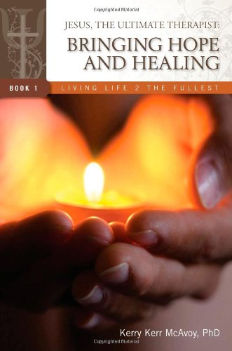 Jesus, The Ultimate Therapist: Bringing Hope and Healing PDF
