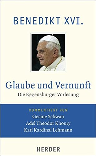 Glaube Und Vernunft  Die Regensburger Vorlesung. Vollständige Ausgabe
