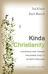 Kinda Christianity: A Generous, Fair, Organic, Free-Range Guide to Authentic Realness