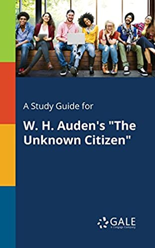 a study guide for w h auden s the unknown citizen cengage rh amazon com Unknown a Mood Known and Unknown A Memoir